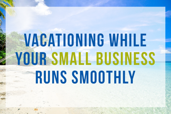Vacationing while your business runs smoothly